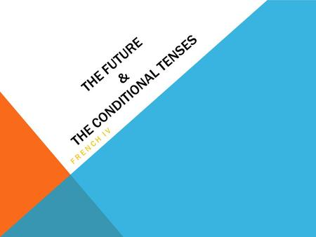 THE FUTURE & THE CONDITIONAL TENSES FRENCH IV. THE NEAR FUTURE/LE FUTUR PROCHE = GOING TO Formation: 1.Conjugate the verb ALLER 2.Leave the 2nd verb in.
