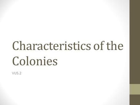 Characteristics of the Colonies VUS.2. Characteristics of early exploration and settlements in the New World.