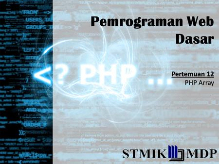 Pemrograman Web Dasar Pertemuan 12 PHP Array. Indexed arrays - Arrays with numeric index Associative arrays - Arrays with named keys Multidimensional.