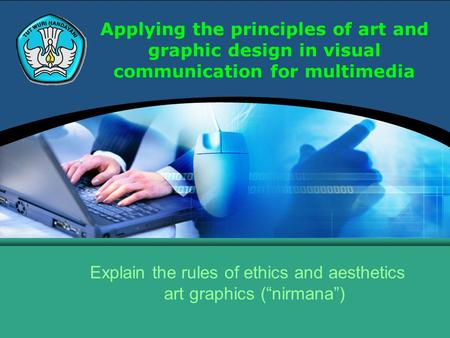 "Applying the principles of art and graphic design in visual communication for multimedia Explain the rules of ethics and aesthetics art graphics (""nirmana"")"
