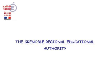 THE GRENOBLE REGIONAL EDUCATIONAL AUTHORITY. THE RHÔNE-ALPES REGION o in economic terms Rhône-Alpes is France's second largest region, after the Paris.