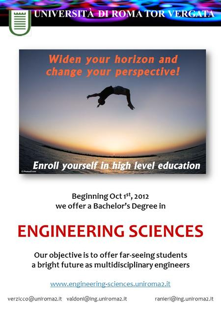 Beginning Oct 1 st, 2012 we offer a Bachelor's Degree in ENGINEERING SCIENCES Our objective is to offer far-seeing students a bright future as multidisciplinary.