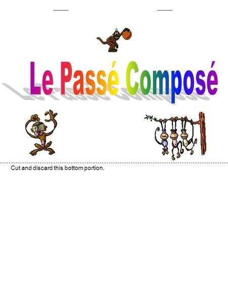 Cut and discard this bottom portion.. Le Passé Composé is a verb form used to describe things that happened in the past. Note the following examples: