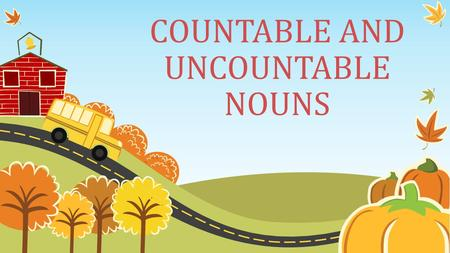 "COUNTABLE AND UNCOUNTABLE NOUNS. WHAT DOES "" COUNT "" MEAN?"