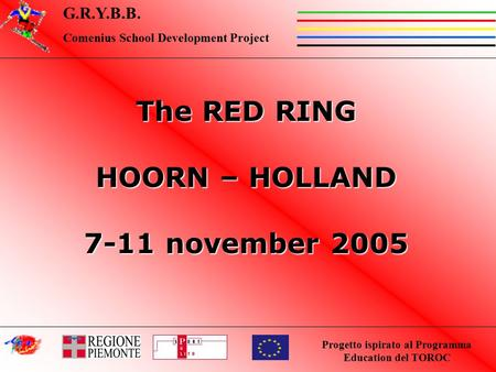 Progetto ispirato al Programma Education del TOROC G.R.Y.B.B. Comenius School Development Project The RED RING HOORN – HOLLAND 7-11 november 2005.