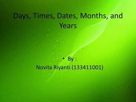 Days, Times, Dates, Months, and Years By : Novita Riyanti (133411001)