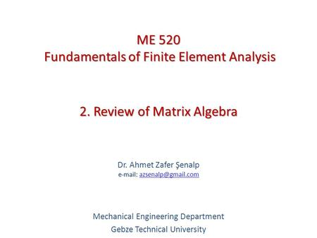 2. Review of Matrix Algebra   Dr. Ahmet Zafer Şenalp   Mechanical Engineering Department Gebze Technical.
