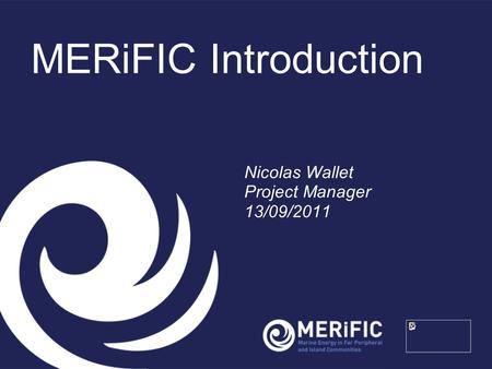 MERiFIC Introduction Nicolas Wallet Project Manager 13/09/2011.