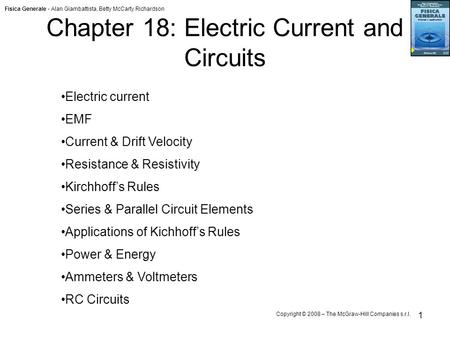 Fisica Generale - Alan Giambattista, Betty McCarty Richardson Copyright © 2008 – The McGraw-Hill Companies s.r.l. 1 Chapter 18: Electric Current and Circuits.