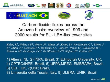 Carbon dioxide fluxes across the Amazon basin: overview of 1999 and 2000 results for EU- LBA-flux tower sites Kabat, P. 1), Nobre, A D 2), Grace, J 3),
