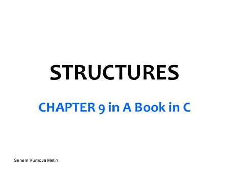 Senem Kumova Metin STRUCTURES CHAPTER 9 in A Book in C.