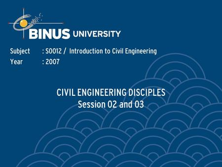 CIVIL ENGINEERING DISCIPLES Session 02 and 03 Subject: S0012 / Introduction to Civil Engineering Year: 2007.