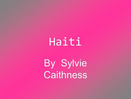 Haiti By Sylvie Caithness. Ou est l'Haiti? Haiti est dans western region of Hispaniola. Et le west of le Dominican republic.
