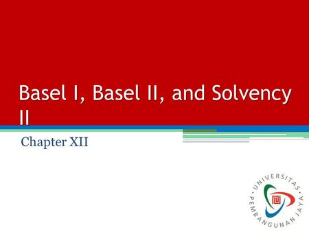 Basel I, Basel II, and Solvency II Chapter XII. The Reasons for Regulating Banks The purpose is to ensure banks keep enough capital for the risks they.