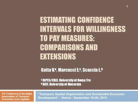 ESTIMATING CONFIDENCE INTERVALS FOR WILLINGNESS TO PAY MEASURES: COMPARISONS AND EXTENSIONS 1 Gatta V. a, Marcucci E. a, Scaccia L. b a DIPES/CREI, University.