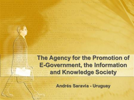 The Agency for the Promotion of E-Government, the Information and Knowledge Society Andrés Saravia - Uruguay.