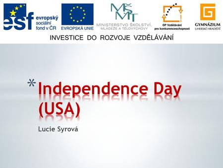 Lucie Syrová. * General facts * War of Independence * Declaration of Independence * 4th July now.