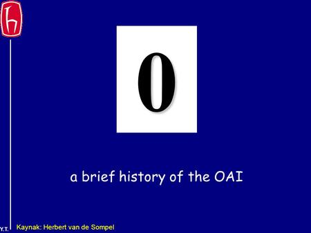 Y.T. a brief history of the OAI 0 Kaynak: Herbert van de Sompel.
