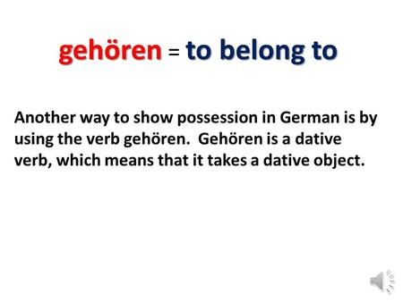 Gehören = to belong to Another way to show possession in German is by using the verb gehören. Gehören is a dative verb, which means that it takes a dative.