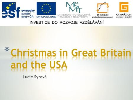 Lucie Syrová. * General facts * Great Britain – gifts * Great Britain – Christmas Day * Great Britain - Boxing Day * The USA – gifts * The USA – Christmas.