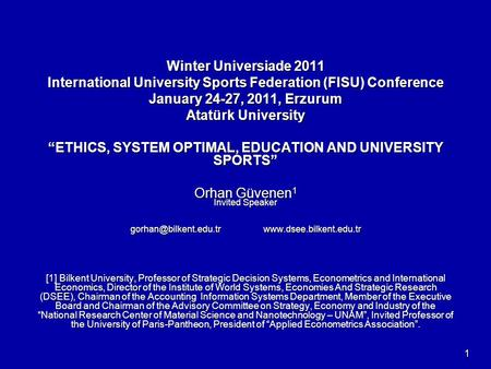 "Winter Universiade 2011 International University Sports Federation (FISU) Conference January 24-27, 2011, Erzurum Atatürk University ""ETHICS, SYSTEM OPTIMAL,"