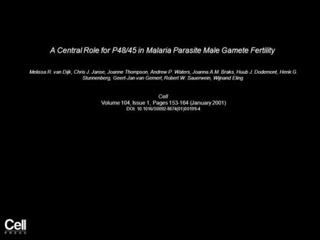A Central Role for P48/45 in Malaria Parasite Male Gamete Fertility Melissa R. van Dijk, Chris J. Janse, Joanne Thompson, Andrew P. Waters, Joanna A.M.