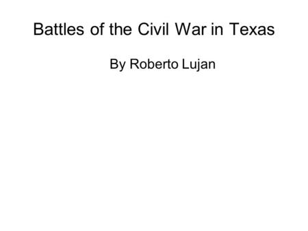 Battles of the Civil War in Texas By Roberto Lujan.