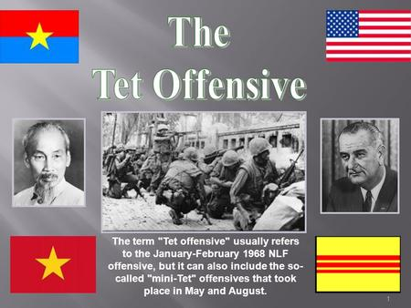 The Tet Offensive The term Tet offensive usually refers to the January-February 1968 NLF offensive, but it can also include the so-called mini-Tet