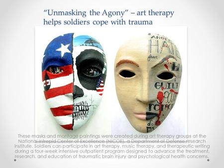 """Unmasking the Agony"" – art therapy helps soldiers cope with trauma These masks and montage paintings were created during art therapy groups at the National."