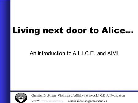 Christian Droßmann, Chairman of AIEthics at the A.L.I.C.E. AI Foundation WWW:    Living next.