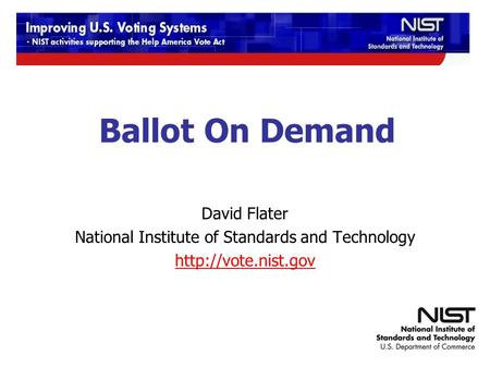 12/9-10/2009 TGDC Meeting Ballot On Demand David Flater National Institute of Standards and Technology