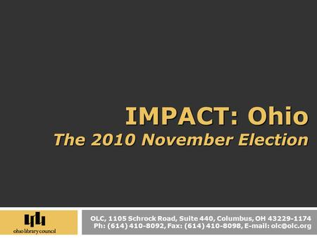 OLC, 1105 Schrock Road, Suite 440, Columbus, OH 43229-1174 Ph: (614) 410-8092, Fax: (614) 410-8098,   IMPACT: Ohio The 2010 November.