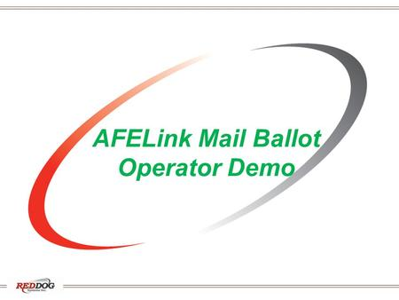 AFELink Mail Ballot Operator Demo. What is AFELink? AFELink automates the sending and receiving AFEs / Mail Ballots and responses between operators and.