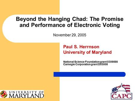 Beyond the Hanging Chad: The Promise and Performance of Electronic Voting November 29, 2005 Paul S. Herrnson University of Maryland National Science Foundation.