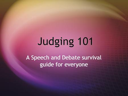 Judging 101 A Speech and Debate survival guide for everyone.