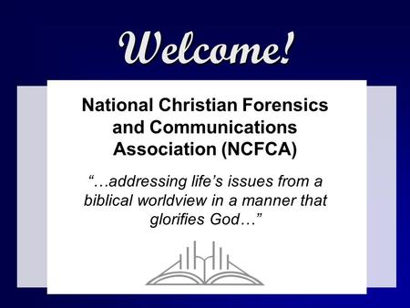 "Welcome! National Christian Forensics and Communications Association (NCFCA) ""…addressing life's issues from a biblical worldview in a manner that glorifies."