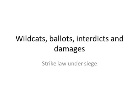 Wildcats, ballots, interdicts and damages Strike law under siege.
