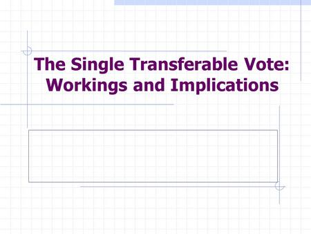 The Single Transferable Vote: Workings and Implications.