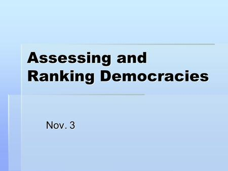 Assessing and Ranking Democracies Nov. 3. Assessing and Ranking Democracies  Freedom House releases an annual report each year: Freedom in the World.
