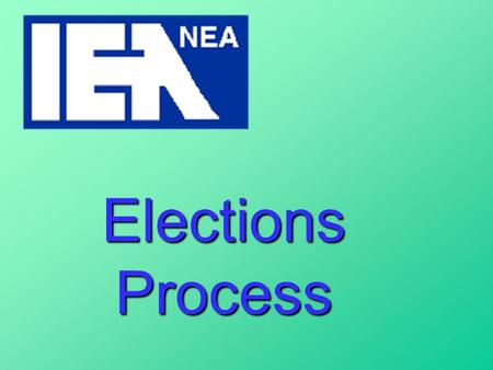 Elections Process. You are the IEA-NEA Proper conduction of elections is your responsibility ! Labor organizations are governed by the Landrum-Griffin.