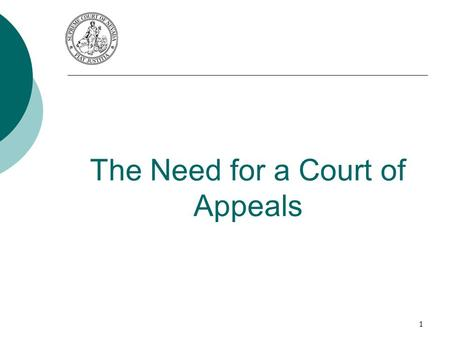 The Need for a Court of Appeals 1. Now, more than ever before, Nevada needs a Court of Appeals We address three important questions. 1. Why is the court.