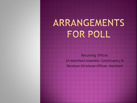 Returning Officer, 24-Manthani Assembly Constituency & Revenue Divisional Officer, Manthani.