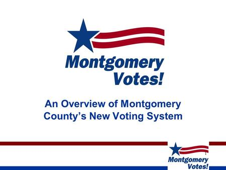 1 An Overview of Montgomery County's New Voting System.