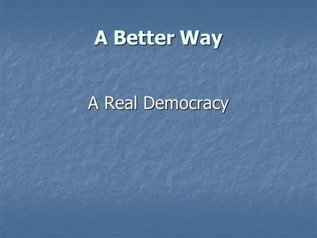 A Better Way A Real Democracy. The Party System The party system destroys democracy.