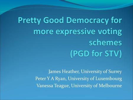James Heather, University of Surrey Peter Y A Ryan, University of Luxembourg Vanessa Teague, University of Melbourne.