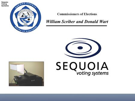 Commissioners of Elections William Scriber and Donald Wart Sequoia Voting Systems.