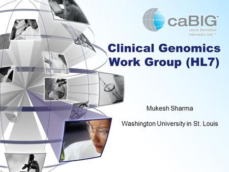 Clinical Genomics Work Group (HL7) Mukesh Sharma Washington University in St. Louis.