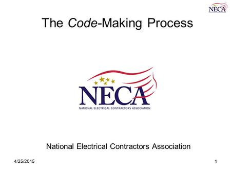 4/25/20151 The Code-Making Process National Electrical Contractors Association.