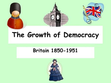 The Growth of Democracy Britain 1850-1951. The Growth of Democracy In 1850, political power was in the hands of a few very wealthy men who owned property,