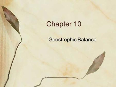 Chapter 10 Geostrophic Balance. (1) Wind and Height Gradients On a contour analysis of a pressure surface: Strong winds associated with contours close.